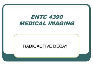 ENTC 4390 MEDICAL IMAGING