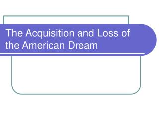 The Acquisition and Loss of the American Dream
