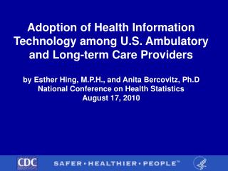 Reception of Health Information Technology among U.S. Walking and Long-term Care Providers by Esther Hing, M.P.H., a