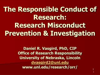 The Responsible Conduct of Research: Research Misconduct Prevention Investigation Daniel R. Vasgird, PhD, CIP Office o