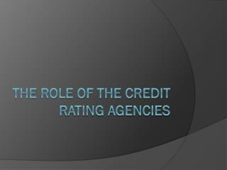 The CREDIT's Role Rating Agencies