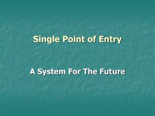 Single Point of Entry