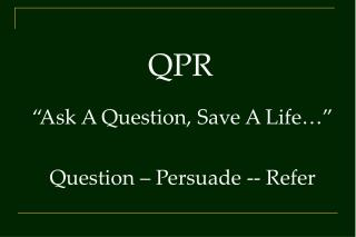 Pose A Question, Save A Life Question Persuade - Refer