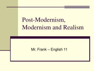Post-Modernism, Modernism and Realism