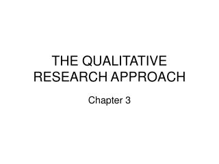 THE QUALITATIVE RESEARCH APPROACH