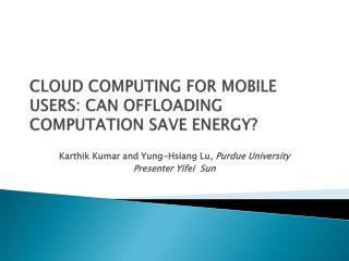 Distributed computing FOR MOBILE USERS: CAN OFFLOADING COMPUTATION SAVE ENERGY
