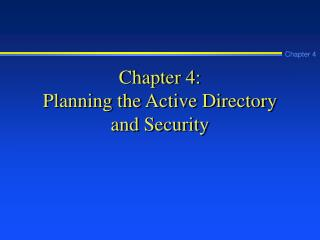 Part 4: Planning the Active Directory and Security
