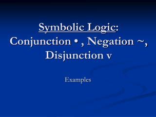 Typical Logic: Conjunction , Negation , Disjunction v