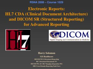 RSNA 2008 Course 1029 Electronic Reports: HL7 CDA Clinical Document Architecture and DICOM SR Structured Reporting f