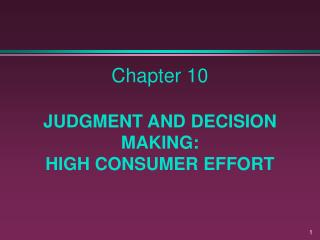 Part 10 JUDGMENT AND DECISION MAKING: HIGH CONSUMER EFFORT