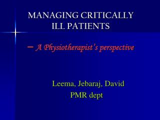Overseeing CRITICALLY ILL PATIENTS A Physiotherapist s point of view