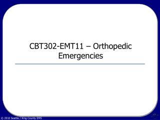 CBT302-EMT11 Orthopedic Emergencies