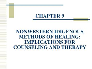 Section 9 NONWESTERN IDIGENOUS METHODS OF HEALING: IMPLICATIONS FOR COUNSELING AND THERAPY