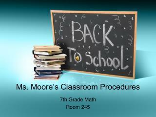 Ms. Moore s Classroom Procedures
