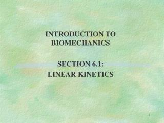 Prologue TO BIOMECHANICS SECTION 6.1: LINEAR KINETICS