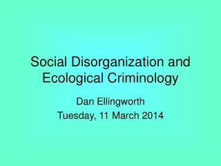 Social Disorganization and Ecological Criminology