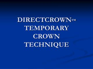 DIRECTCROWN TEMPORARY CROWN TECHNIQUE