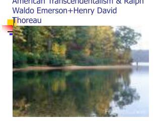 American Transcendentalism Ralph Waldo EmersonHenry David Thoreau