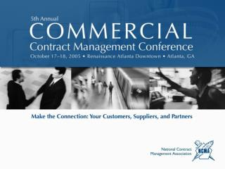 NCMA fifth Annual Commercial Contract Management Conference Make the Connection: Your Customers, Suppliers, and Partner