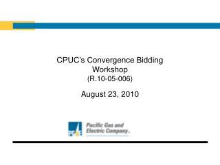 CPUC s Convergence Bidding Workshop R.10-05-006