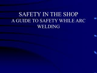 Security IN THE SHOP A GUIDE TO SAFETY WHILE ARC WELDING