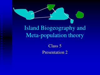 Island Biogeography and Meta-populace hypothesis