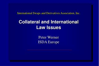 Global Swaps and Derivatives Association, Inc. Security and International Law Issues Peter Werner ISDA Europ