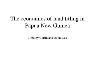 The financial aspects of area titling in Papua New Guinea Timothy Curtin and David Lea