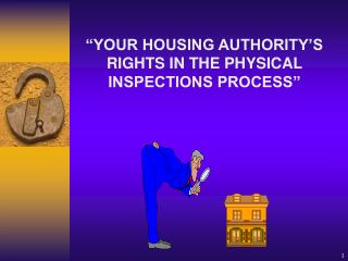 YOUR HOUSING AUTHORITY S RIGHTS IN THE PHYSICAL INSPECTIONS PROCESS