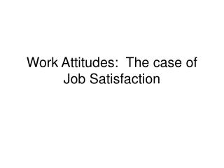 Work Attitudes: The instance of Job Satisfaction