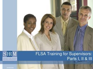 FLSA Training for Supervisors: Parts I, II III
