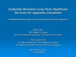 Socially Sensitive Long-Term Healthcare Services for Japanese Canadians - Understanding the needs of consideration bene