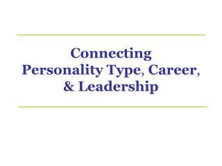 Associating Personality Type, Career, Leadership