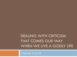 Managing Criticism that comes our Way when We carry on with a Godly life
