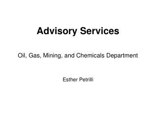 Admonitory Services Oil, Gas, Mining, and Chemicals Department Esther Petrilli