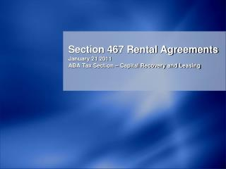 Segment 467 Rental Agreements January 21 2011 ABA Tax Section Capital Recovery and Leasing