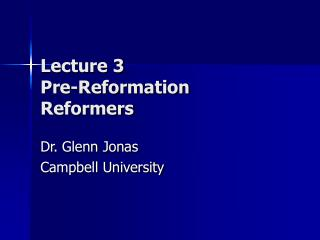Address 3 Pre-Reformation Reformers