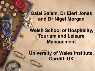 Galal Salem, Dr Eleri Jones and Dr Nigel Morgan Welsh School of Hospitality, Tourism and Leisure Management Universit