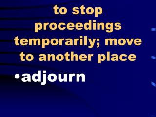 To stop procedures incidentally; move to somewhere else