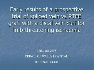 Early consequences of a forthcoming trial of joined vein versus PTFE unite with a distal vein sleeve for appendage debi