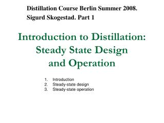 Prologue to Distillation: Steady State Design and Operation