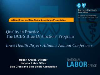 Quality in Practice: The BCBS Blue Distinction Program Iowa Health Buyers Alliance Annual Conference