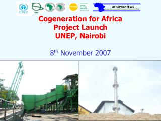 Cogeneration for Africa Project Launch UNEP, Nairobi eighth November 2007