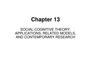 SOCIAL-COGNITIVE THEORY: APPLICATIONS, RELATED MODELS, AND CONTEMPORARY RESEARCH