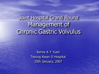 Joint Hospital Grand Round Management of Chronic Gastric Volvulus