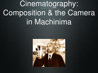 Cinematography: Composition the Camera in Machinima