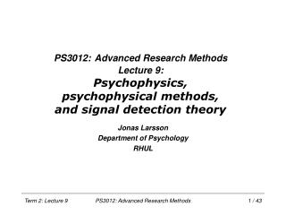 PS3012: Advanced Research Methods Lecture 9: Psychophysics, psychophysical techniques, and sign discovery hypothesis