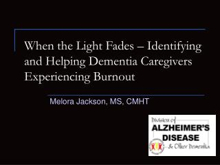 At the point when the Light Fades Identifying and Helping Dementia Caregivers Experiencing Burnout