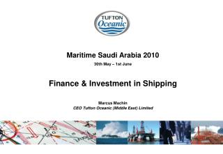 Sea Saudi Arabia 2010 30th May first June Finance Investment in Shipping Marcus Machin CEO Tufton Oceanic Middl