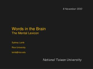 Words in the Brain The Mental Lexicon Sydney Lamb Rice University lambrice